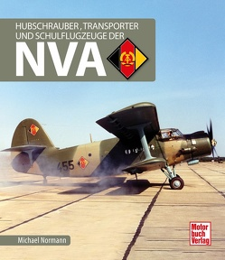 Hubschrauber, Transporter und Schulflugzeuge der NVA von Normann,  Michael