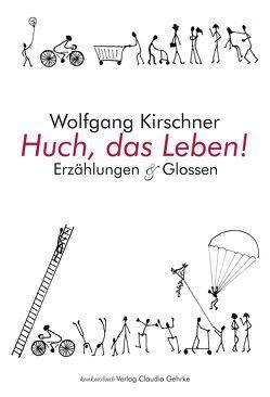 Huch, das Leben! von Kirschner,  Wolfgang