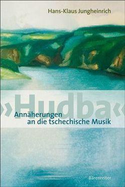 'Hudba'. Annäherungen an die tschechische Musik von Jungheinrich,  Hans K