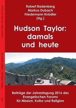Hudson Taylor: damals und heute von Badenberg,  Robert, Friedemann,  Knödler, Markus,  Dubach