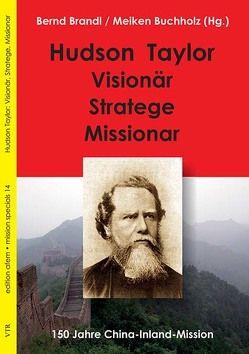 Hudson Taylor: Visionär, Stratege, Missionar von Brandl,  Bernd, Buchholz,  Meiken