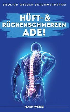 Hüft- & Rückenschmerzen ade! von Weiss,  Mark