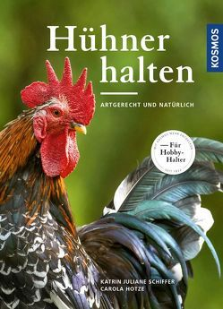 Hühner halten von Hotze,  Carola, Schiffer,  Katrin Juliane