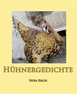 Hühnergedichte von Kelch,  Petra