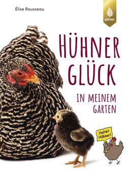 HühnerGlück in meinem Garten von Rousseau,  Elise