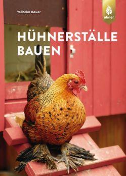 Hühnerställe bauen von Bauer,  Wilhelm