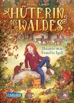 Hüterin des Waldes 3: Theater mit Familie Igel von Larch,  Mona, Walther,  Julia