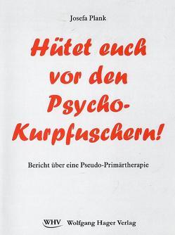 Hütet euch vor den Psycho-Kurpfuschern! von Plank,  Josefa