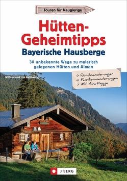 Hütten-Geheimtipps Bayerische Hausberge von Bahnmüller,  Wilfried und Lisa