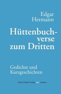 Hüttenbuchverse zum Dritten von Hermann,  Edgar