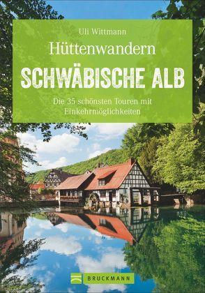 Hüttenwandern Schwäbische Alb von Wittmann,  Uli