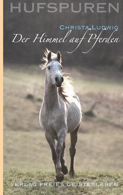 Hufspuren: Der Himmel auf Pferden von Ludwig,  Christa, Schmidt,  Wolfgang