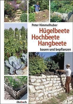 Hügelbeete, Hangbeete, Hochbeete von Himmelhuber,  Peter