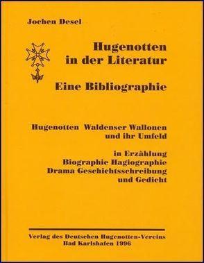 Hugenotten in der Literatur – Eine Bibliographie von Desel,  Jochen