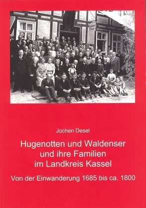 Hugenotten und Waldenser und ihre Familien im Landkreis Kassel von Desel,  Jochen