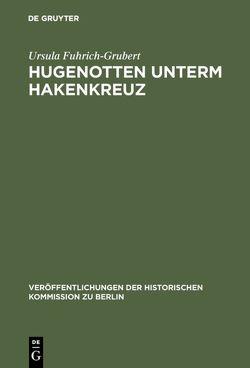 Hugenotten unterm Hakenkreuz von Fuhrich-Grubert,  Ursula, Mieck,  Ilja