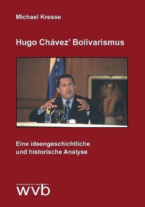 Hugo Chávez' Bolivarismus von Kresse,  Michael