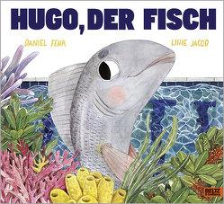 Hugo, der Fisch von Fehr,  Daniel, Jacob,  Lihie