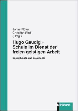 Hugo Gaudig – Schule im Dienst der freien geistigen Arbeit von Flöter,  Jonas, Ritzi,  Christian