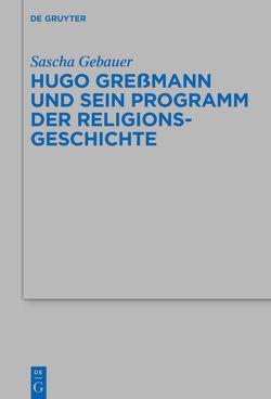 Hugo Greßmann und sein Programm der Religionsgeschichte von Gebauer,  Sascha