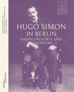 Hugo Simon in Berlin von Cardoso,  Rafael, Ludewig,  Anna-Dorothea
