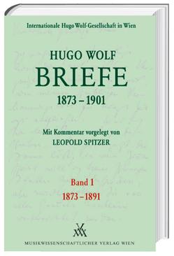 Hugo Wolf Briefe 1873-1901 / 1873-1891 von Spitzer,  Leopold