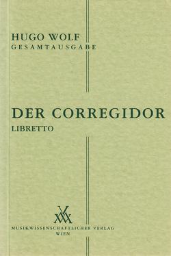 Hugo Wolf Gesamtausgabe / Der Corregidor – Libretto von Mayreder-Obermayer,  Rosa, Spitzer,  Leopold