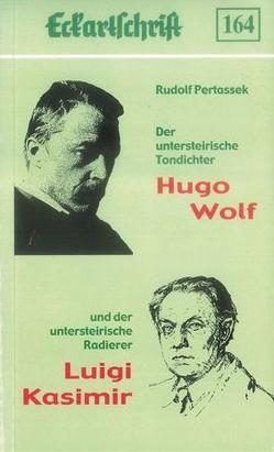 Hugo Wolf – Luigi Kasimir. Zwei deutsche Künstler aus der Untersteiermark von Pertassek,  Rudolf