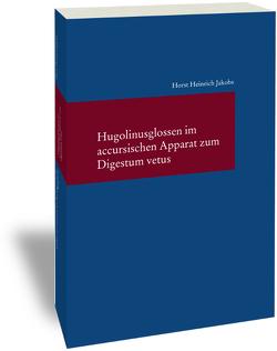 Hugolinusglossen im accursischen Apparat zum Digestum vetus von Jakobs,  Horst Heinrich