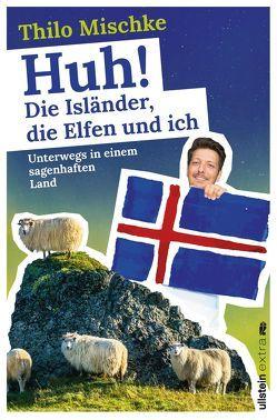 Huh! Die Isländer, die Elfen und ich von Mischke,  Thilo