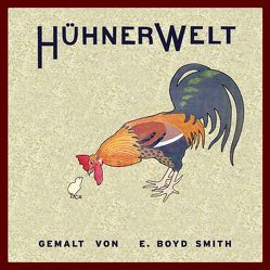 HühnerWelt von Polentz,  Wolfgang von, Smith,  Elmer Boyd