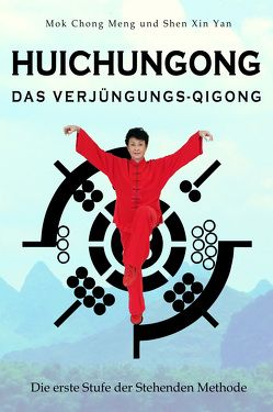 Huichungong – Das Verjüngungs-Qigong von Chong Meng,  Mok, Shen,  Xin Yan