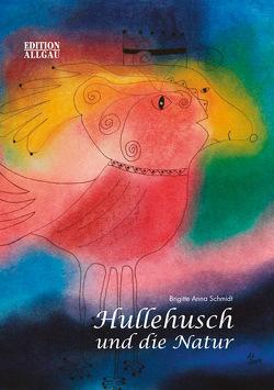 Hullehusch und die Natur von Schmidt,  Brigitte Anna