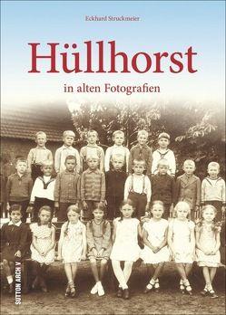 Hüllhorst in alten Fotografien von Struckmeier,  Eckhard