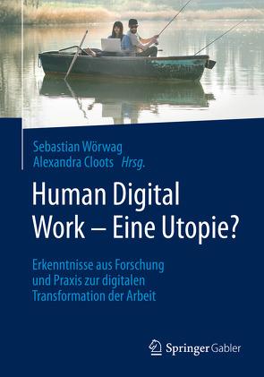 Human Digital Work – Eine Utopie? von Cloots,  Alexandra, Wörwag,  Sebastian
