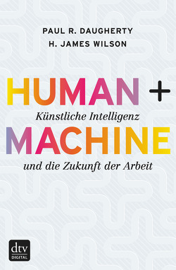 Human + Machine von Daugherty,  Paul R., Petersen,  Karsten, Pfeiffer,  Thomas, Vogel,  Sebastian, Wilson,  H. James