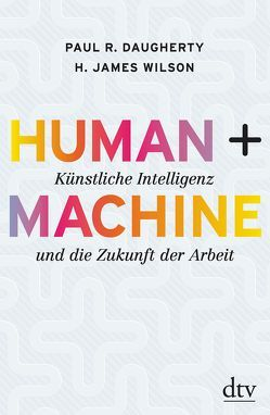 Human + Machine von Daugherty,  Paul R., Petersen,  Karsten, Pfeiffer,  Thomas, Vogel,  Sebastian, Wilson,  H. James