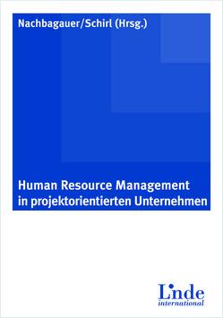 Human Resource Management in Projektorientierten Unternehmen von Nachbagauer,  Andreas, Schirl,  Iris