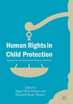 Human Rights in Child Protection von Backe-Hansen,  Elisabeth, Falch-Eriksen,  Asgeir