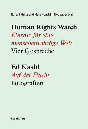 Human Rights Watch: Einsatz für eine menschenwürdige Welt. Vier Gespräche / Ed Kashi: Sugar Cane. Syrian Refugees. Fotografien von Grätz,  Ronald, Neubauer,  Hans-Joachim