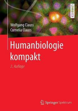 Humanbiologie kompakt von Clauss,  Cornelia, Clauss,  Wolfgang