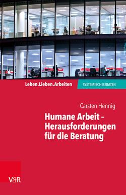 Humane Arbeit – Herausforderungen für die Beratung von Hennig,  Carsten