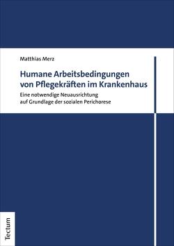 Humane Arbeitsbedingungen von Pflegekräften im Krankenhaus von Merz,  Matthias