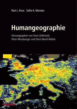 Humangeographie von Gebhardt,  Hans, Joseph,  H., Knox,  Paul L., Marston,  Sallie A., Meusburger,  Peter, Wastl-Walter,  Doris, Wittmann,  P.