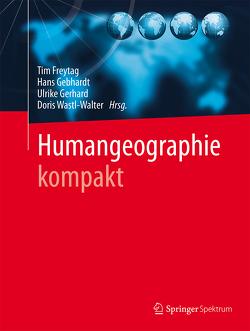 Humangeographie kompakt von Freytag,  Tim, Gebhardt,  Hans, Gerhard,  Ulrike, Martin,  Christiane, Wastl-Walter,  Doris
