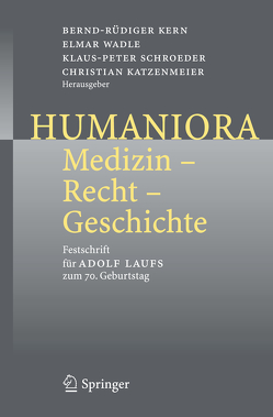 Humaniora: Medizin – Recht – Geschichte von Katzenmeier,  Christian, Kern,  Bernd-Rüdiger, Schroeder,  Klaus-Peter, Wadle,  Elmar