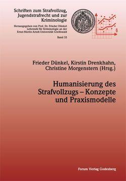 Humanisierung des Strafvollzugs – Konzepte und Praxismodelle von Drenkhahn,  Kirstin, Dünkel,  Frieder, Morgenstern,  Christine