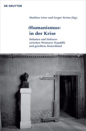'Humanismus' in der Krise von Löwe,  Matthias, Streim,  Gregor