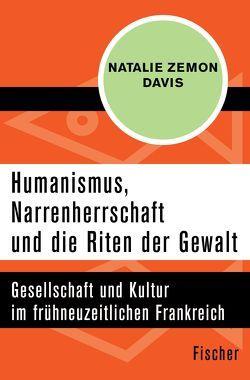 Humanismus, Narrenherrschaft und die Riten der Gewalt von Davis,  Natalie Zemon, Löw Beer,  Nele, Schindler,  Norbert
