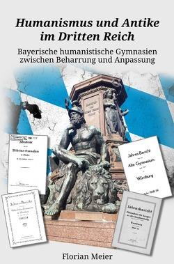 Humanismus und Antike im Dritten Reich von Meier,  Florian